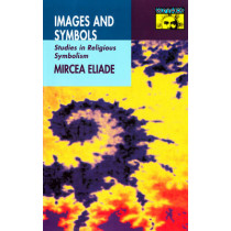 Images and Symbols: Studies in Religious Symbolism by Mircea Eliade, 9780691020686