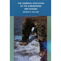 The Chemical Evolution of the Atmosphere and Oceans by Heinrich D. Holland, 9780691023816