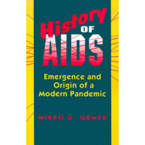 History of AIDS: Emergence and Origin of a Modern Pandemic by Mirko D. Grmek, 9780691024776