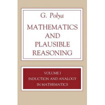 Mathematics and Plausible Reasoning, Volume 1: Induction and Analogy in Mathematics by G. Polya, 9780691025094
