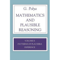 Mathematics and Plausible Reasoning, Volume 2: Logic, Symbolic and mathematical by G. Polya, 9780691025100