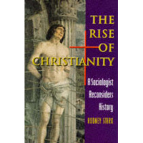 The Rise of Christianity: A Sociologist Reconsiders History by Rodney Stark, 9780691027494