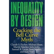 Inequality by Design: Cracking the Bell Curve Myth by Claude S. Fischer, 9780691028989