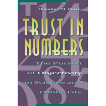 Trust in Numbers: The Pursuit of Objectivity in Science and Public Life by Theodore M. Porter, 9780691029085