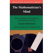 The Mathematician's Mind: The Psychology of Invention in the Mathematical Field by Jacques Hadamard, 9780691029313