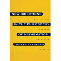 New Directions in the Philosophy of Mathematics: An Anthology - Revised and Expanded Edition by Thomas Tymoczko, 9780691034980