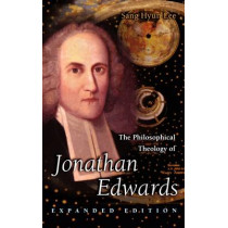 The Philosophical Theology of Jonathan Edwards: Expanded Edition by Sang Hyun Lee, 9780691049427