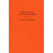 Introduction to Non-Linear Mechanics. (AM-11), Volume 11 by Nikolai Mitrofanovich Krylov, 9780691079851