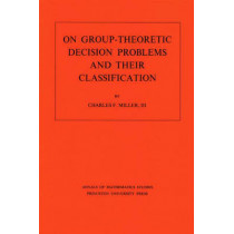 On Group-Theoretic Decision Problems and Their Classification. (AM-68), Volume 68 by Charles F. Miller, 9780691080918