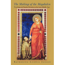 The Making of the Magdalen: Preaching and Popular Devotion in the Later Middle Ages by Katherine Ludwig Jansen, 9780691089874