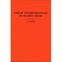 An Introduction to Linear Transformations in Hilbert Space. (AM-4), Volume 4 by Francis Joseph Murray, 9780691095691