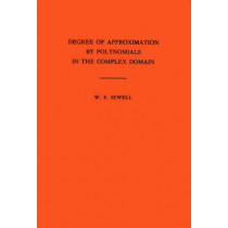 Degree of Approximation by Polynomials in the Complex Domain. (AM-9), Volume 9 by Walter Edwin Sewell, 9780691095721