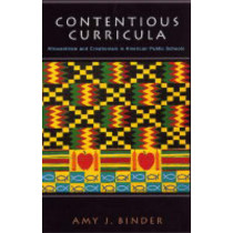 Contentious Curricula: Afrocentrism and Creationism in American Public Schools by Amy J. Binder, 9780691117904
