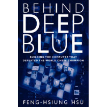 Behind Deep Blue: Building the Computer that Defeated the World Chess Champion by Feng-Hsiung Hsu, 9780691118185