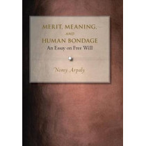 Merit, Meaning, and Human Bondage: An Essay on Free Will by Nomy Arpaly, 9780691124339