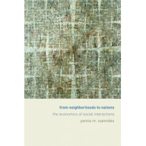 From Neighborhoods to Nations: The Economics of Social Interactions by Yannis M. Ioannides, 9780691126852