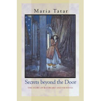 Secrets beyond the Door: The Story of Bluebeard and His Wives by Maria Tatar, 9780691127835