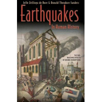 Earthquakes in Human History: The Far-Reaching Effects of Seismic Disruptions by Jelle Zeilinga de Boer, 9780691127866