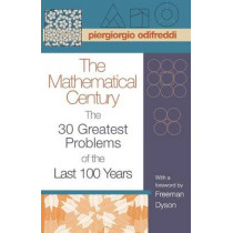 The Mathematical Century: The 30 Greatest Problems of the Last 100 Years by Piergiorgio Odifreddi, 9780691128054