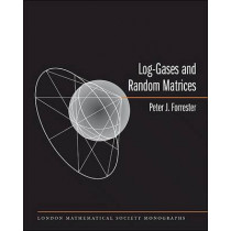 Log-Gases and Random Matrices (LMS-34) by Peter J. Forrester, 9780691128290