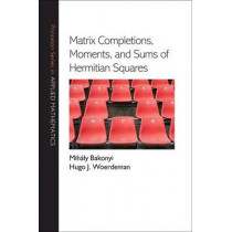 Matrix Completions, Moments, and Sums of Hermitian Squares by Mihaly Bakonyi, 9780691128894