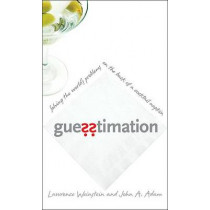 Guesstimation: Solving the World's Problems on the Back of a Cocktail Napkin by Lawrence Weinstein, 9780691129495