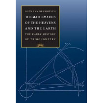 The Mathematics of the Heavens and the Earth: The Early History of Trigonometry by Glen Van Brummelen, 9780691129730