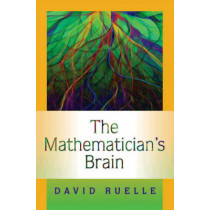 The Mathematician's Brain: A Personal Tour Through the Essentials of Mathematics and Some of the Great Minds Behind Them by David Ruelle, 9780691129822