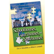 Schoolhouses, Courthouses, and Statehouses: Solving the Funding-Achievement Puzzle in America's Public Schools by Eric A. Hanushek, 9780691130002