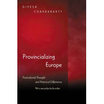 Provincializing Europe: Postcolonial Thought and Historical Difference - New Edition by Dipesh Chakrabarty, 9780691130019