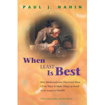 When Least Is Best: How Mathematicians Discovered Many Clever Ways to Make Things as Small (or as Large) as Possible by Paul J. Nahin, 9780691130521