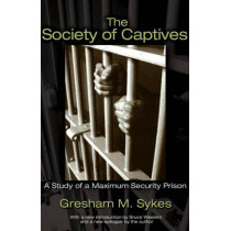 The Society of Captives: A Study of a Maximum Security Prison by Gresham M. Sykes, 9780691130644