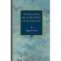 Physicalism, or Something Near Enough by Jaegwon Kim, 9780691133850
