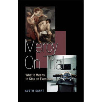 Mercy on Trial: What It Means to Stop an Execution by Austin Sarat, 9780691133997