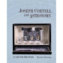 Joseph Cornell and Astronomy: A Case for the Stars by Kirsten Hoving, 9780691134987