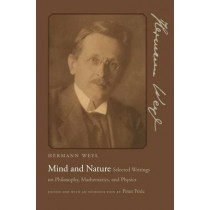 Mind and Nature: Selected Writings on Philosophy, Mathematics, and Physics by Hermann Weyl, 9780691135458