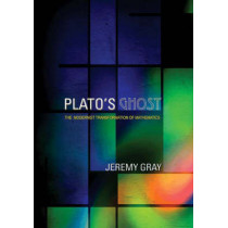 Plato's Ghost: The Modernist Transformation of Mathematics by Jeremy Gray, 9780691136103