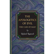The Apologetics of Evil: The Case of Iago by Richard Raatzsch, 9780691137339