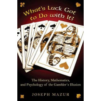 What's Luck Got to Do with It?: The History, Mathematics, and Psychology of the Gambler's Illusion by Joseph Mazur, 9780691138909
