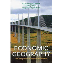 Economic Geography: The Integration of Regions and Nations by Pierre-Philippe Combes, 9780691139425