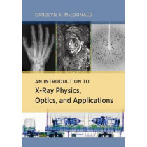 An Introduction to X-Ray Physics, Optics, and Applications by Carolyn MacDonald, 9780691139654