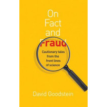 On Fact and Fraud: Cautionary Tales from the Front Lines of Science by David Goodstein, 9780691139661