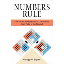 Numbers Rule: The Vexing Mathematics of Democracy, from Plato to the Present by George G. Szpiro, 9780691139944