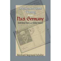 Mathematicians Fleeing from Nazi Germany: Individual Fates and Global Impact by Reinhard Siegmund-Schultze, 9780691140414