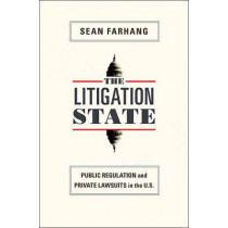 The Litigation State: Public Regulation and Private Lawsuits in the U.S. by Sean Farhang, 9780691143828