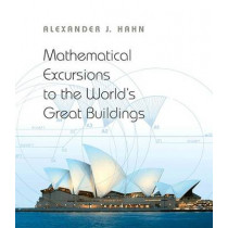 Mathematical Excursions to the World's Great Buildings by Alexander J. Hahn, 9780691145204