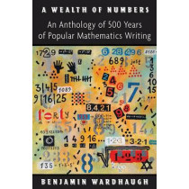 A Wealth of Numbers: An Anthology of 500 Years of Popular Mathematics Writing by Dr. Benjamin Wardhaugh, 9780691147758