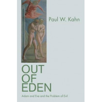Out of Eden: Adam and Eve and the Problem of Evil by Paul W. Kahn, 9780691148120