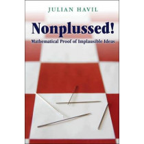 Nonplussed!: Mathematical Proof of Implausible Ideas by Julian Havil, 9780691148229