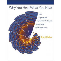 Why You Hear What You Hear: An Experiential Approach to Sound, Music, and Psychoacoustics by Eric Johnson Heller, 9780691148595